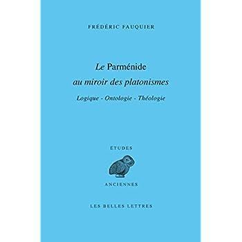 Le Parménide au miroir des platonismes: Logique ― Ontologie ― Théologie