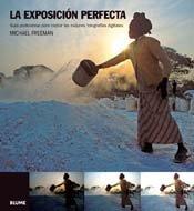Descargar Libro La exposici¢n perfecta: Guía profesional para captar las mejores fotografías digitales (Blume Fotografia) de Michael Freeman
