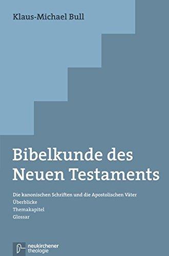 Bibelkunde des Neuen Testaments: Die kanonischen Schriften und die Apostolischen Väter. Überblicke - Themakapitel - Glossar