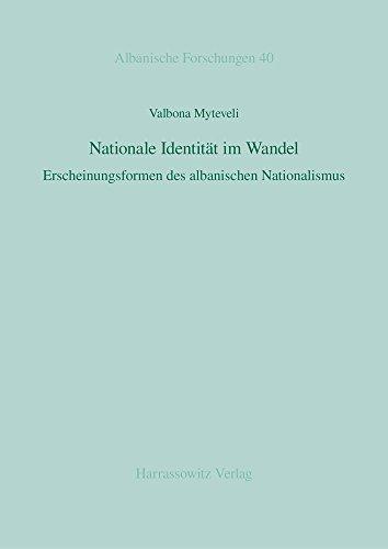 Nationale Identität im Wandel: Erscheinungsformen des albanischen Nationalismus (Albanische Forschungen, Band 40)