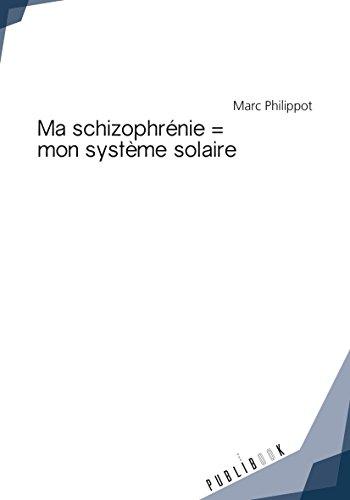 Ma schizophrénie = mon système solaire par Marc Philippot