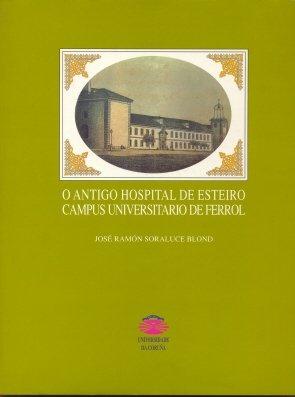 O Antigo Hospital de Esteiro, Campus Universitario de Ferrol (Publicaciones institucionales)
