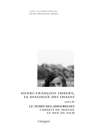 Henri-Franois Imbert, le dialogue des images / Le temps des amoureuses (DVD)