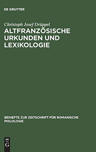 Altfranzösische Urkunden und Lexikologie: Ein quellenkritischer Beitrag zum Wortschatz des frühen 13. Jahrhunderts (Beihefte zur Zeitschrift für romanische Philologie, Band 203)