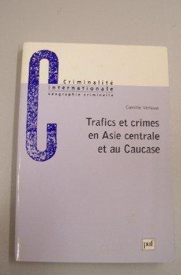 Trafics et crimes en Asie centrale et au Caucase par Camille Verleuw