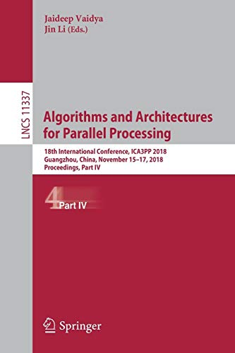 Algorithms and Architectures for Parallel Processing: 18th International Conference, ICA3PP 2018, Guangzhou, China, November 15-17, 2018, Proceedings, Part IV (Lecture Notes in Computer Science)