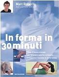 In forma in 30 minuti. PHA: il nuovo metodo per bruciare calorie e ottenere il massimo risultato in metà tempo