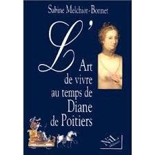 L'Art de vivre au temps de Diane de Poitiers par Sabine Melchior-Bonnet