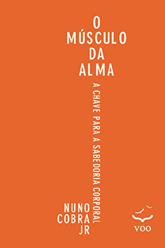 O Músculo da Alma: a chave para sabedoria corporal (Portuguese Edition) por Nuno Cobra Jr.