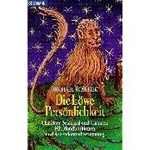Die Löwe-Persönlichkeit: Charakter, Schicksal und Chancen. Mit Mondpositionen udn Aszendentenbestimmung