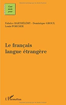 Français Langue Etrangère par [Barthélemy, Fabrice, Groux, Dominique, Porcher, Louis]