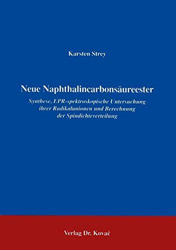 Neue Naphthalincarbonsäureester Synthese, EPR-spektoskopische Untersuchung ihrer Radikalanionen und Berechnung der Spindichteverteilung