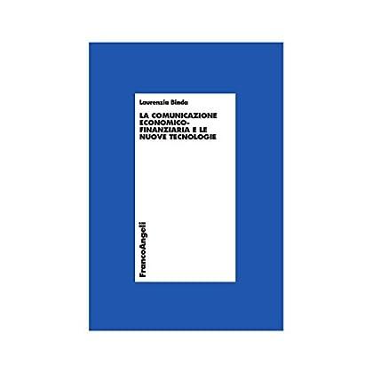 La Comunicazione Economico-Finanziaria E Le Nuove Tecnologie (Economia - Ricerche Vol. 643)