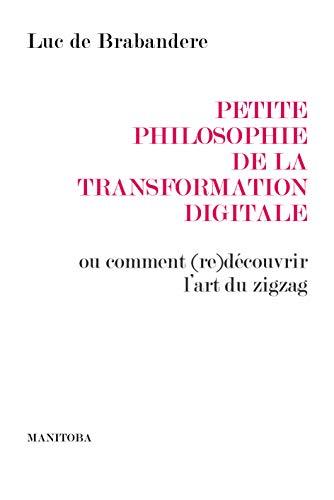 Petite philosophie de la transformation digitale : Ou comment (re)découvrir l'art du zigzag