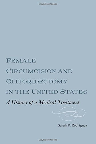 Female Circumcision and Clitoridectomy in the United States: A History of a Medical Treatment PDF Books