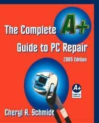 The Complete A+ Guide to PC Repair por Cheryl A. Schmidt