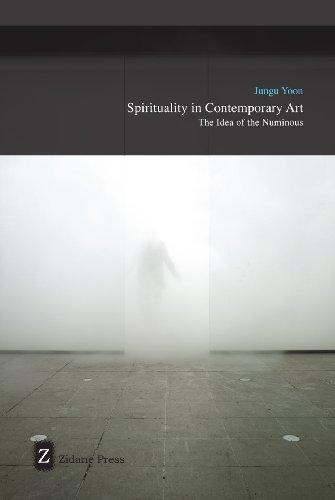 Spirituality In Contemporary Art: The Idea of the Numinous por Jungu Yoon