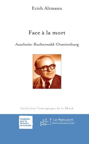 Face à la mort : Auschwitz-Buchenwald-Oranienburg