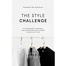 The Style Challenge: A 9-step guide to creating a capsule wardrobe and a curated closet you will love (Streamline Your Life Book 4) (English Edition)