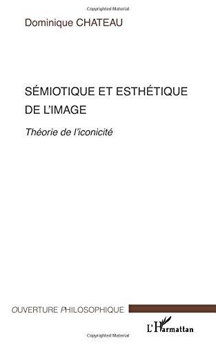 Sémiotique et esthétique de l'image : Théorie de l'iconicité par Dominique Chateau