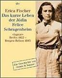 Das kurze Leben der Jüdin Felice Schragenheim: »Jaguar« Berlin 1922 - Bergen-Belsen 1945