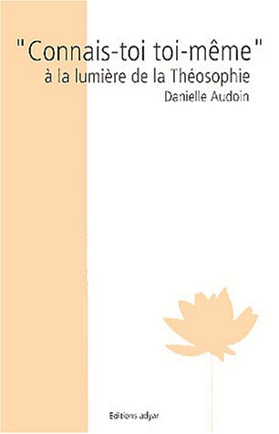 Connais-toi toi-même : A la lumière de la théosophie par Danielle Audoin
