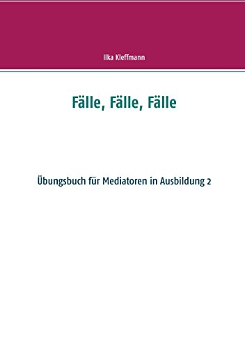 Fälle, Fälle, Fälle: Fälle, Fälle, Fälle - Übungsbuch für Mediatoren in Ausbildung