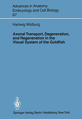 Axonal Transport, Degeneration, and Regeneration in the Visual System of the Goldfish (Advances in Anatomy, Embryology and Cell Biology, Band 67)