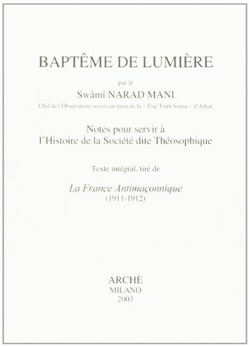Baptême de lumiere : notes pour servir a l'histoire de la société dite théosophique par Swâmî Narad Mani