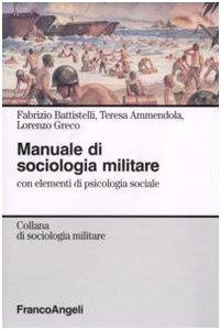 Manuale di sociologia militare. Con elementi di psicologia sociale