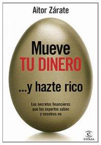 Mueve tu dinero y hazte rico (ESPASA HOY) por Aitor Zárate