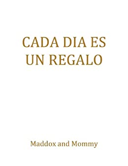 CADA DIA ES UN REGALO eBook: Maddox and Mommy: Amazon.es: Tienda ...