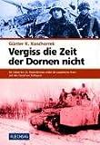 Vergiss die Zeit der Dornen nicht - Günter K Koschorrek