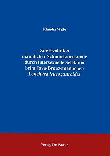 Zur Evolution männlicher Schmuckmerkmale durch intersexuelle Selektion beim Java-Bronzemännchen Lonchura leucogastroides. Ein Test der Darwin-Hypothese
