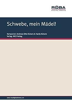 Schwebe, mein Mädel!: Notenausgabe (German Edition) par [Kickers, Andreas Otto, Kickers, Hardy]