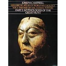 Way of the Animal Powers, Part 2: Mythologies of the Great Hunt (Historical Atlas of World Mythology)