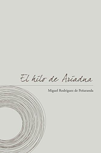 El Hilo De Ariadna: Notas, Reflexiones Y Poemas En Torno a La Práctica Contemplativa por Miguel Rodríguez de Peñaranda