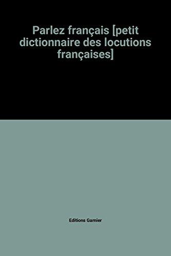 Parlez français [petit dictionnaire des locutions françaises] par Editions Garnier