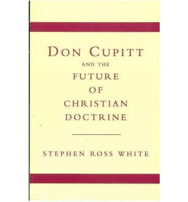 By Stephen Ross White ( Author ) [ Don Cupitt and the Future of Christian Doctrine By May-1994 Paperback