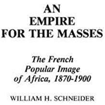 An Empire for the Masses: The French Popular Image of Africa, 1870-1900 (Contributions in Comparative Colonial Studies)