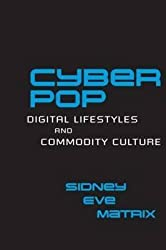 [(Cyberpop : Digital Lifestyles and Commodity Culture)] [By (author) Sidney Eve Matrix] published on (August, 2012)