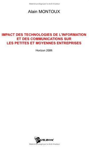 L'Impact des Technologies de l'Information et des Communications Sur les Pmes-Pmis par Alain Montoux