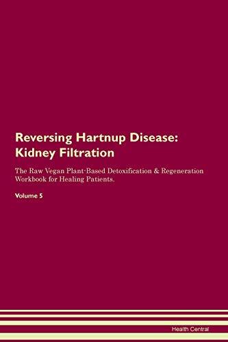Reversing Hartnup Disease: Kidney Filtration The Raw Vegan Plant-Based Detoxification & Regeneration Workbook for Healing Patients. Volume 5