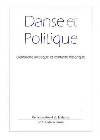 Danse et politique: Démarche artistique et contexte historique par  Daniel Dobbels, Dominique Dupuy, Frédéric Pouillaude, Claude Rabant