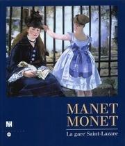 Manet, Monet, la gare Saint-Lazare : Exposition, musée d'Orsay, Paris (9 février-17 mai 1998) ; National gallery of art, Washington (14 juin-20 septembre 1998) par Juliet Wilson Bareau