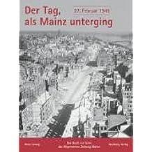 Der Tag, als Mainz unterging - 27. Februar 1945