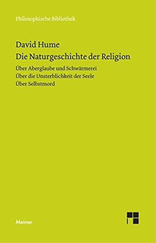 Die Naturgeschichte der Religion. Über Aberglaube und Schwärmerei.Über die Unsterblichkeit der Seele. Über Selbstmord (Philosophische Bibliothek)