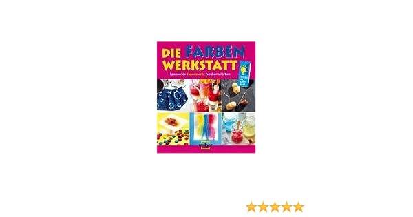 Die Farben-Werkstatt: Spannende Experimente rund ums Färben: Amazon ...