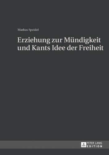 Erziehung zur Mündigkeit und Kants Idee der Freiheit
