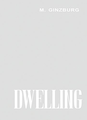 Dwelling: Five Years' Work on the Problem of the Habitation por Moisei Ginzburg